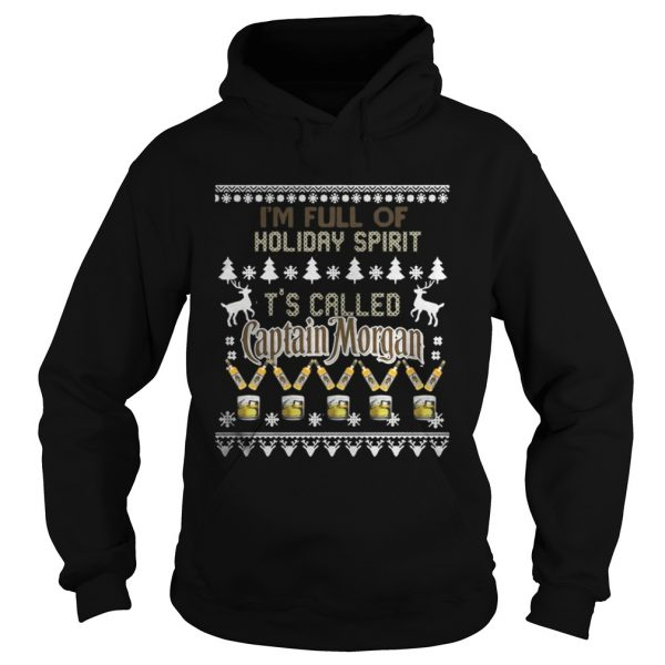 I'm full of holiday spirit It's called Captain Morgan Christmas ugly hoodie