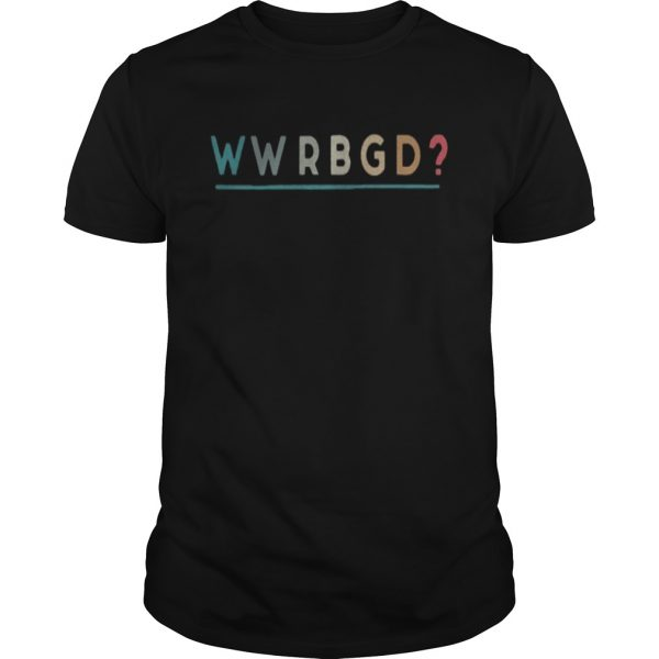 Official WWRBGD What would ruth bader ginsburg do shirt
