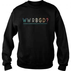 Official WWRBGD What would ruth bader ginsburg do sweatshirt