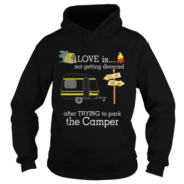 Love is not getting divorced after trying to park the camper hoodie