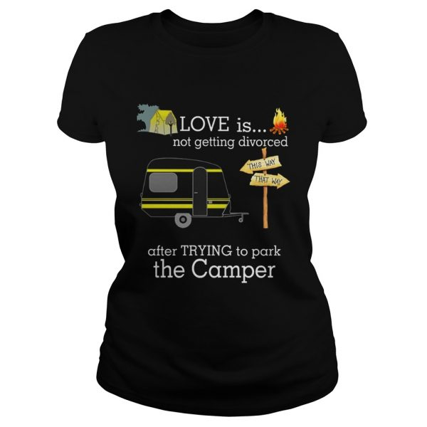 Love is not getting divorced after trying to park the camper ladies tee