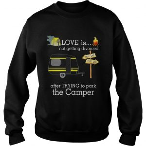 Love is not getting divorced after trying to park the camper sweatshirt