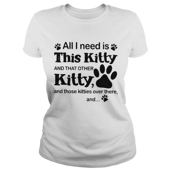 All I need is this Kitty and that other Kitty shirt Classic Ladies Tee