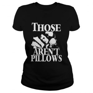 Planes Trains and Automobiles those arent pillows shirt Classic Ladies Tee