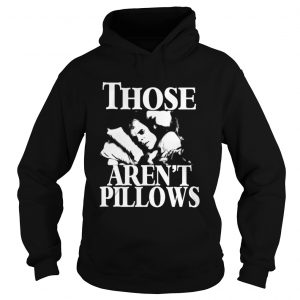 Planes Trains and Automobiles those arent pillows shirt Hoodie