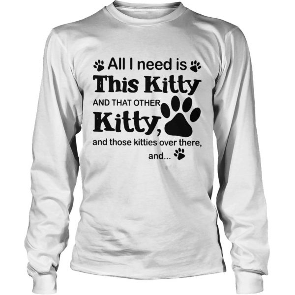 All I need is this Kitty and that other Kitty shirt Longsleeve Tee Unisex