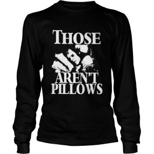 Planes Trains and Automobiles those arent pillows shirt Longsleeve Tee Unisex