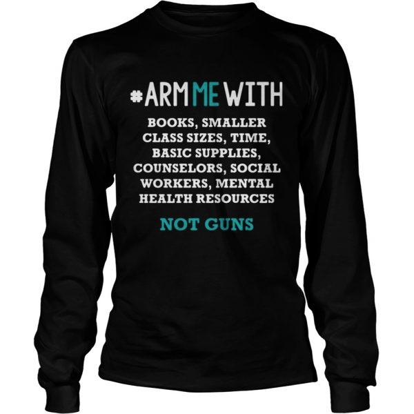 Arm me with books smaller class sizes time basic supplies counselors shirt Longsleeve Tee Unisex