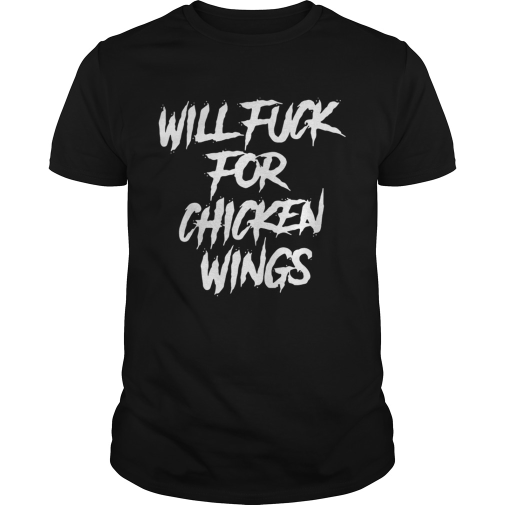 Will fuck for chicken wings shirt