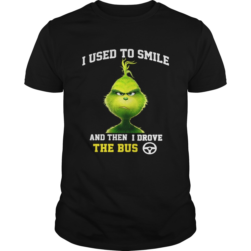 Grinch I used to smile and then I drove the bus shirt