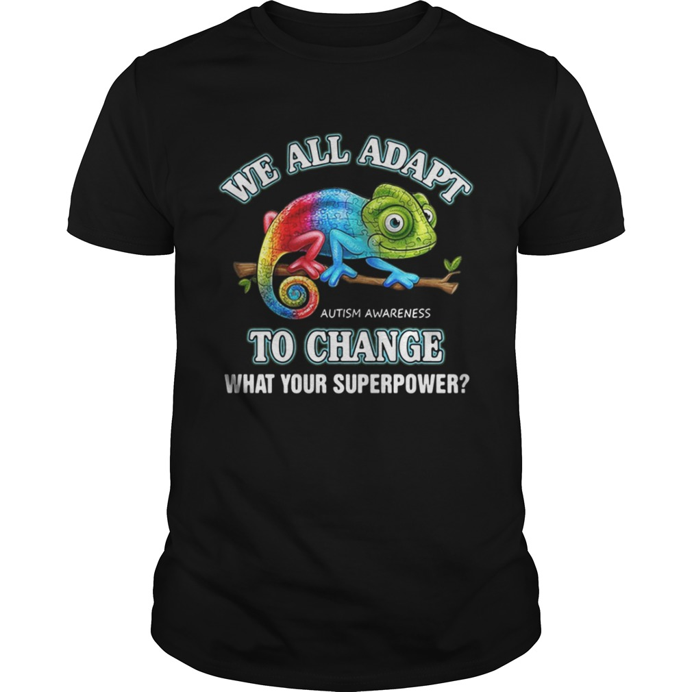 We All Adapt to Change Autism Awareness what your superpower shirt
