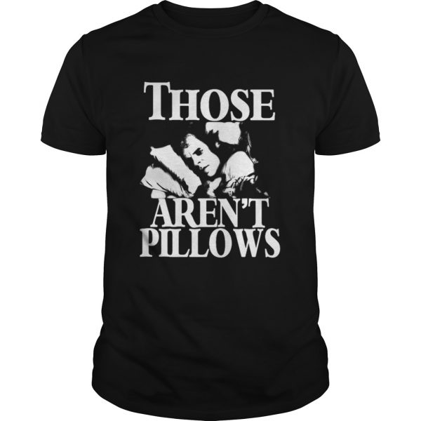 Planes Trains and Automobiles those arent pillows shirt Shirt