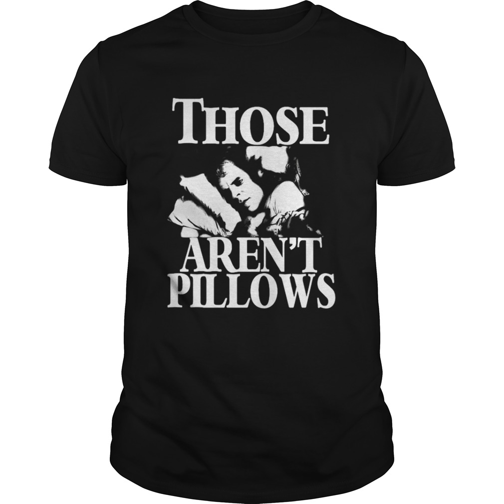 Planes Trains and Automobiles those arent pillows shirt