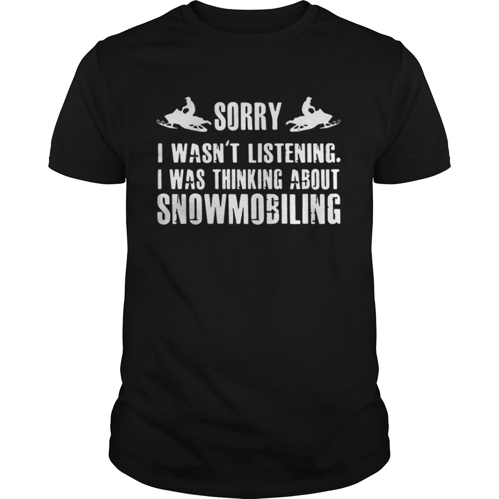 Sorry I wasnt listening I was thinking about snowmobiling shirt