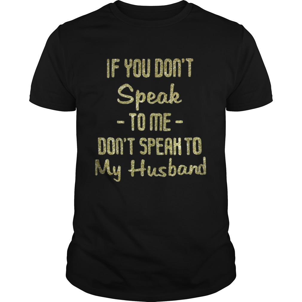 Official If you dont speak to me dont speak to my husband purl shirt