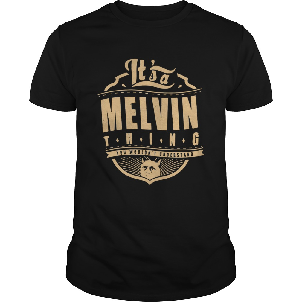 Its a Melvin thing you wouldnt understand shirt