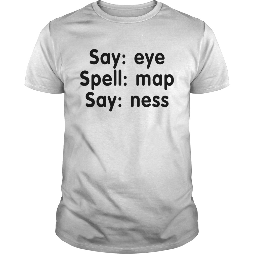 Say eye Spell map Say mess shirt