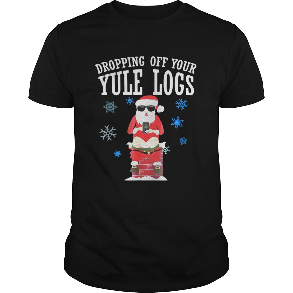 Santa Dropping Off Your Yule Logs Shirt
