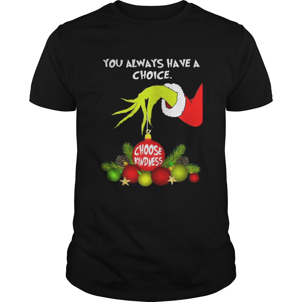 Grinch holding you always have a choice choose kindness shirt