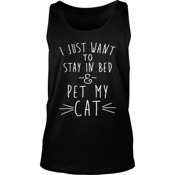 I just want to stay in bed and pet my cat shirt TankTop
