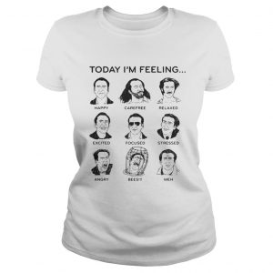 Today Im feeling happy carefree relaxed excited focused shirt Classic Ladies Tee