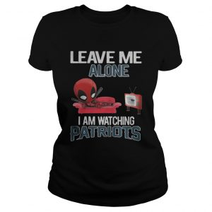 Deadpool leave me alone I am watching New England Patriots shirt Classic Ladies Tee