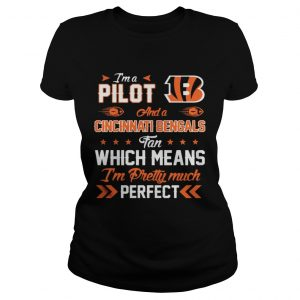 Im A Pilot Bengals Fan And Im Pretty Much Perfect Shirt Classic Ladies Tee