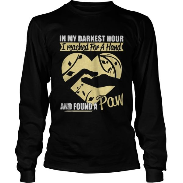 In my darkest hour I reached for a hand and found a paw shirt Longsleeve Tee Unisex