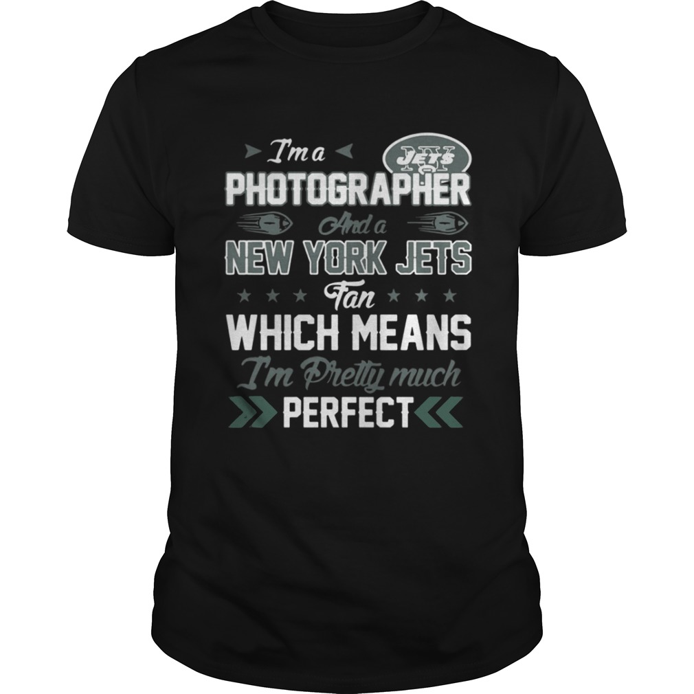 Im A Photographer Jets Fan And Im Pretty Much Perfect Shirt