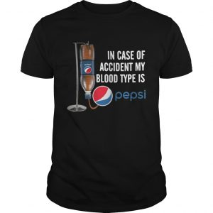 In case of accident my blood type is Pepsi shirt Shirt