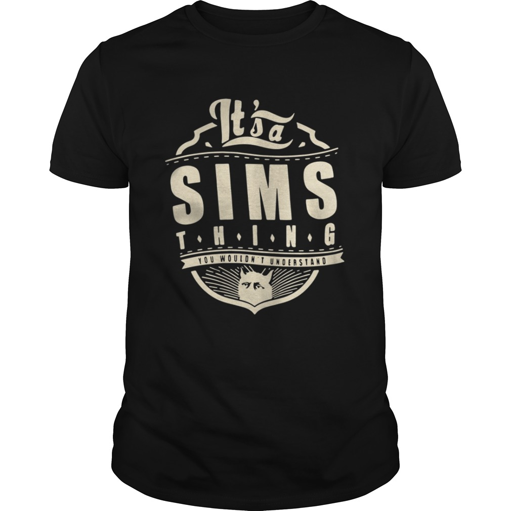 Its a Sims thing you wouldnt understand shirt