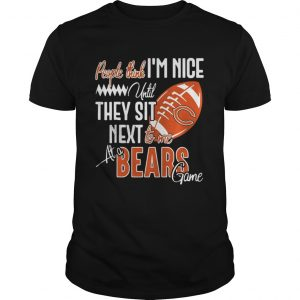 People think Im nice until they sit next to me at a Bears game shirt Shirt