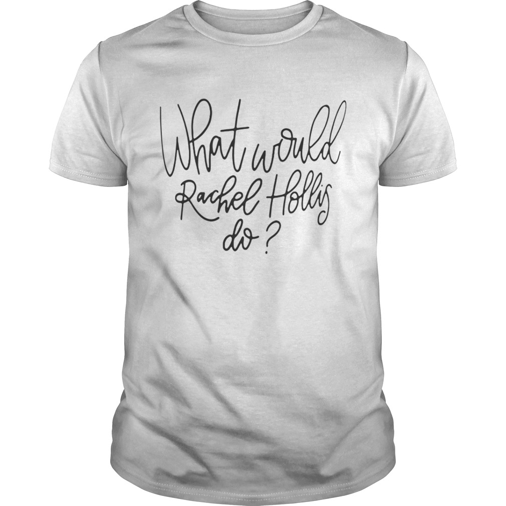 What would rachel hollis do shirt