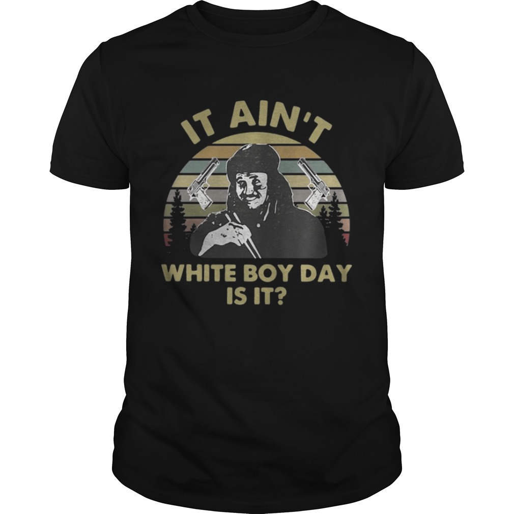 It aint white boy day is it vintage shirt
