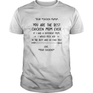 Dear chicken mama you are the best chicken mom ever if I had shirt Shirt