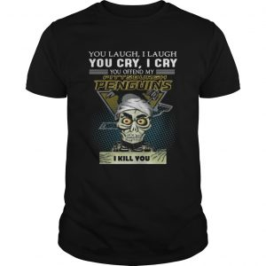 Jeff Dunham you laugh I laugh you cry I cry you offend my Pittsburgh Penguins shirt Shirt