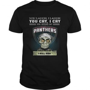Jeff Dunham you laugh I laugh you cry I cry you offend my Panthers shirt Shirt