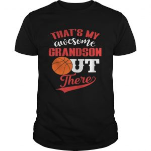 Thats My Awesome Grandson Out There Basketball shirt Shirt
