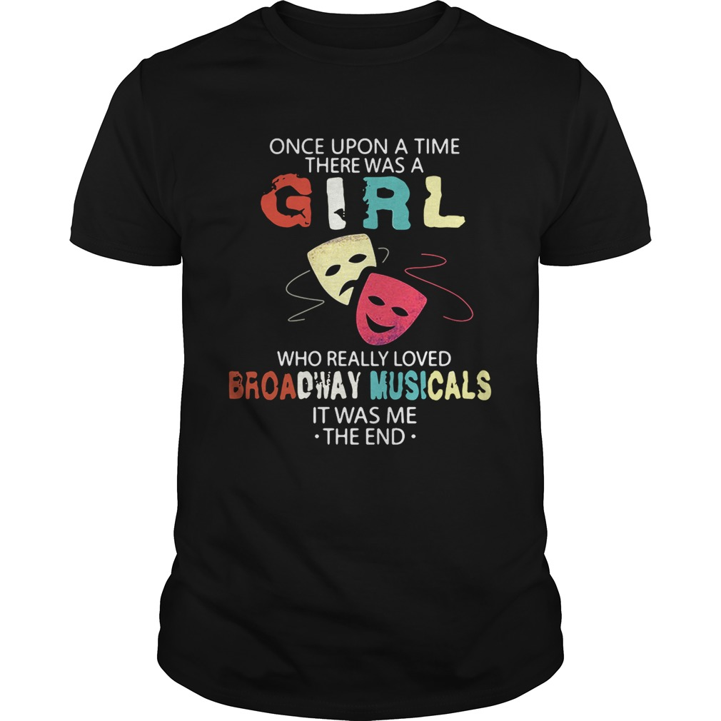 Once upon a time there was a girl who really loved Broadway musicals it was me the end shirt