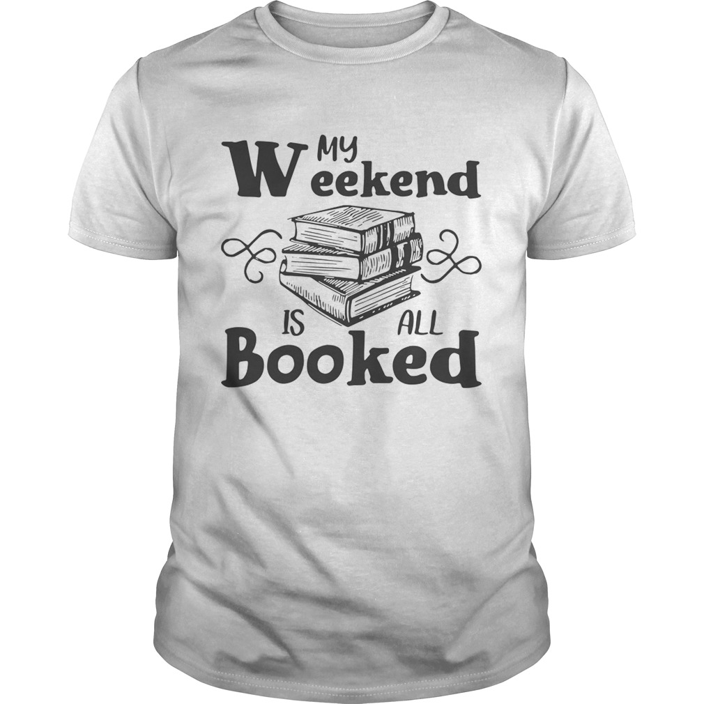 Official My Weekend Is All Booked Shirt