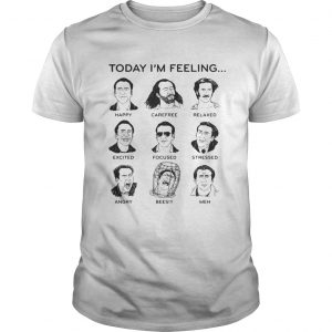 Today Im feeling happy carefree relaxed excited focused shirt