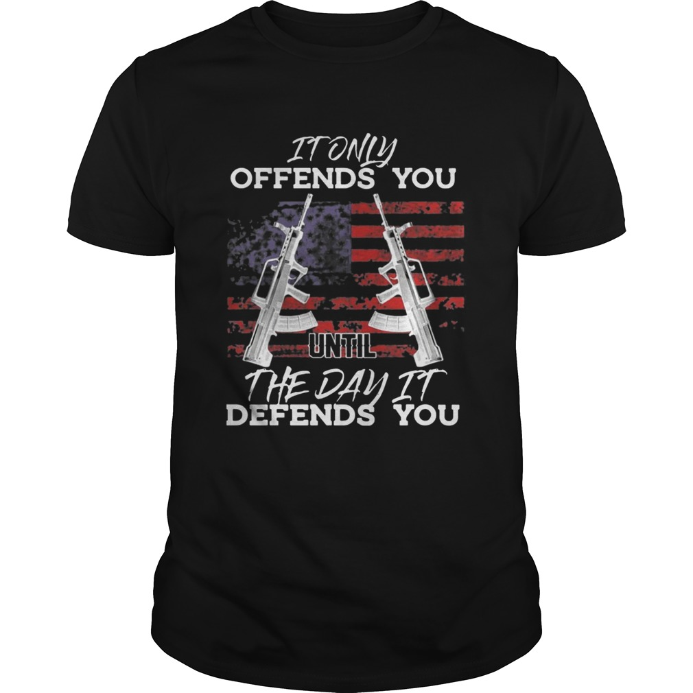 It Only Offends You Until The Day It Defends You Shirt