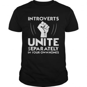 Introverts unite separately in your own homes shirt Shirt