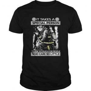It Takes A Special Person To Risk So Much For People Shirt