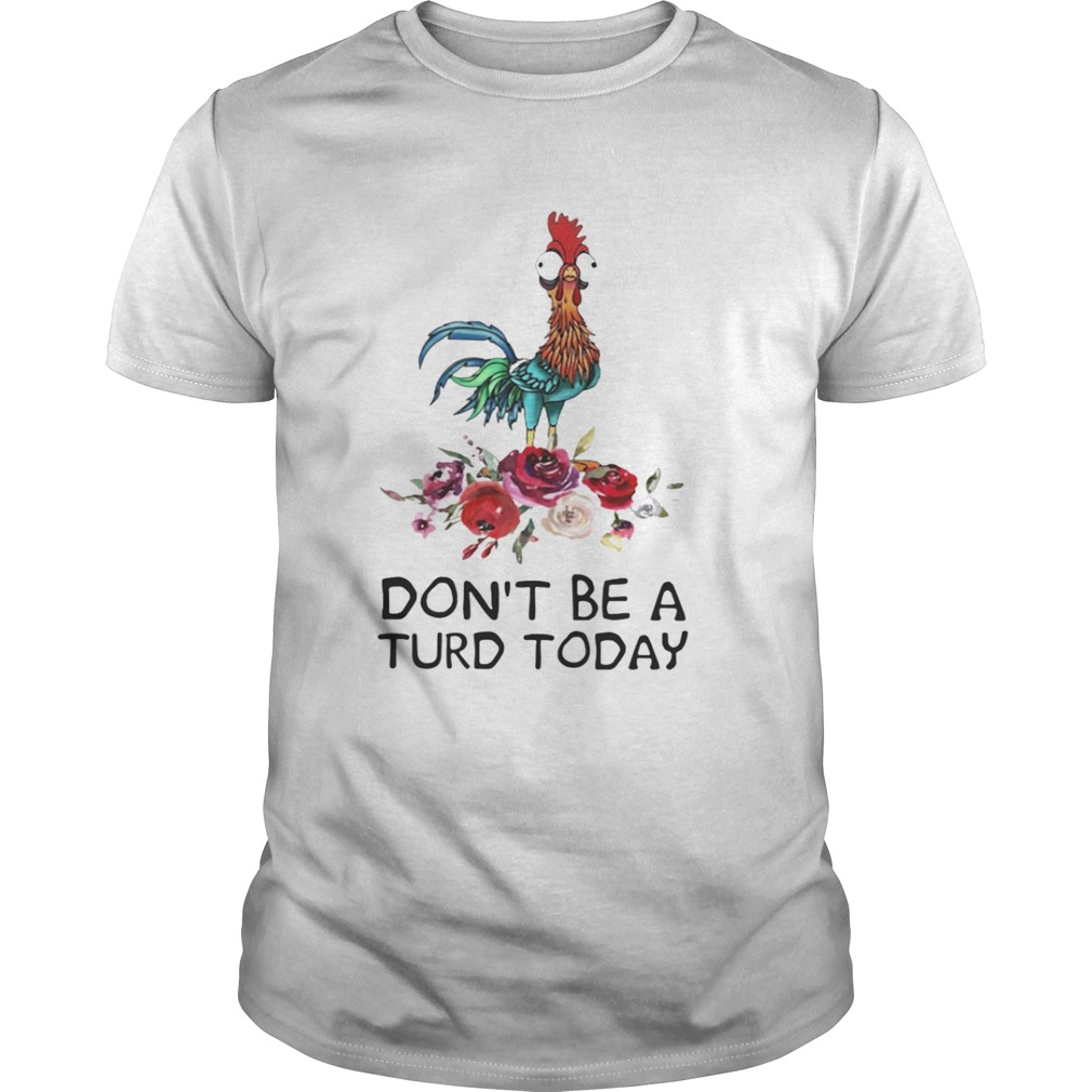 Hei Hei dont be a turd today shirt