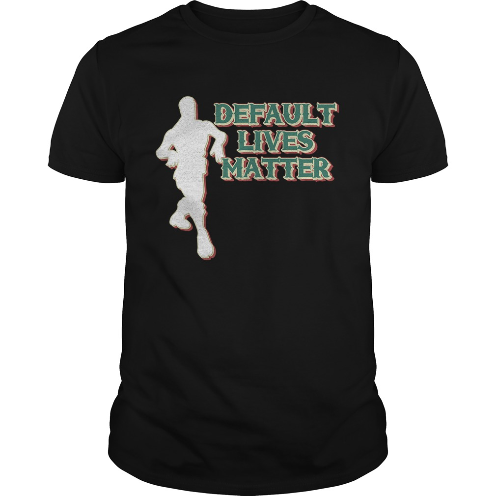 Default lives matter shirt