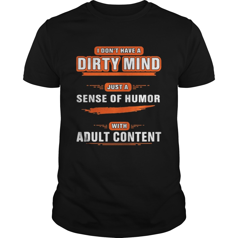 I dont have a dirty mind just a sense of humor with adult content shirt