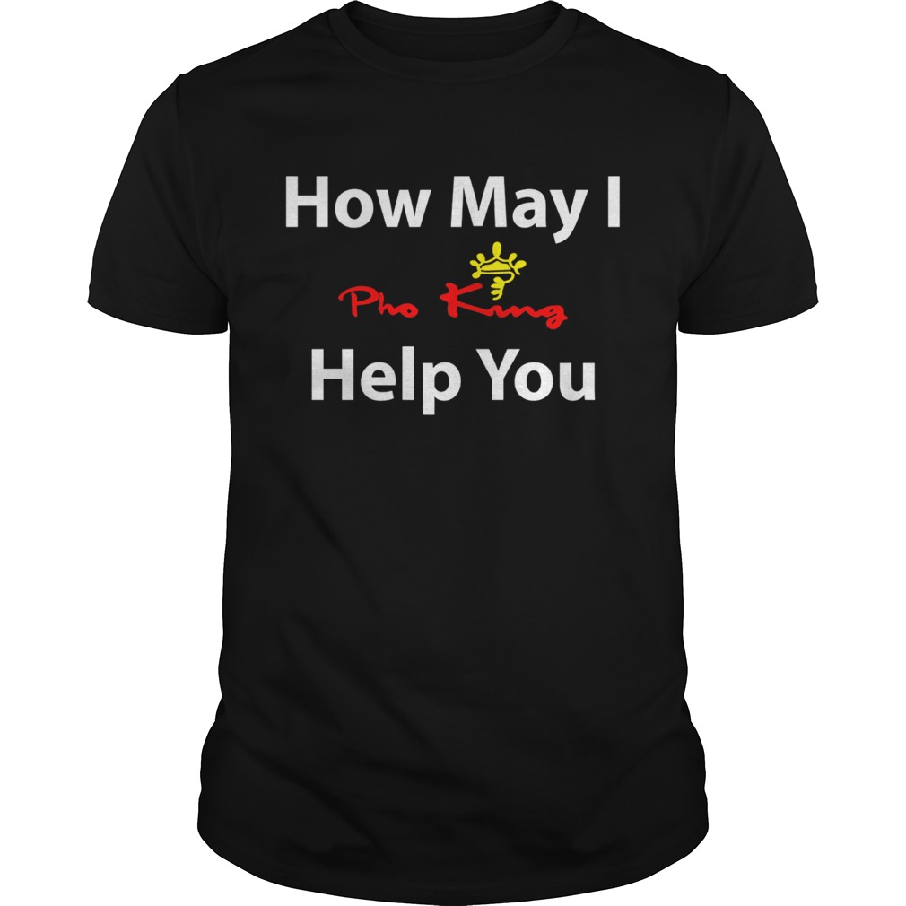 How May I Pho King help you shirt