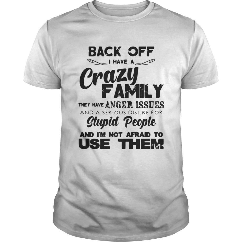 Back off I have crazy family they have anger issues shirt