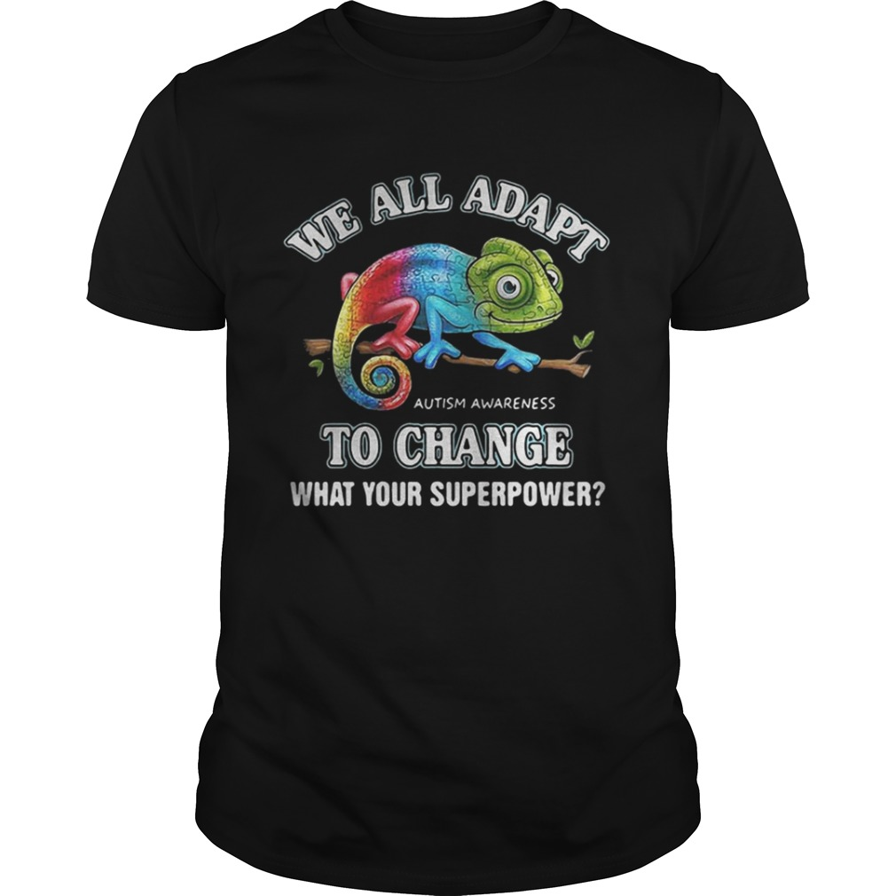 Gecko we all adapt to change what your superpower Autism Awareness shirt